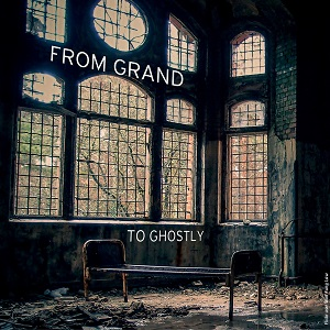 from grand to ghostly